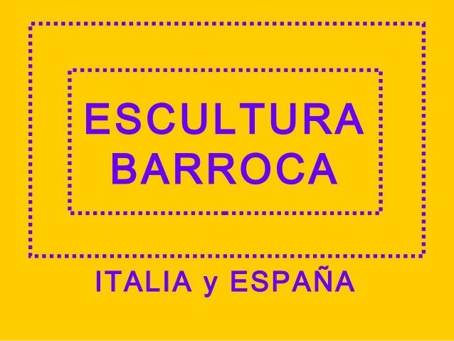 ESCULTURA BARROCA ITALIA y ESPAÑA