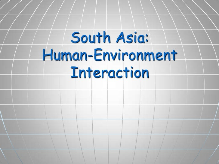South Asia:Human-Environment   Interaction