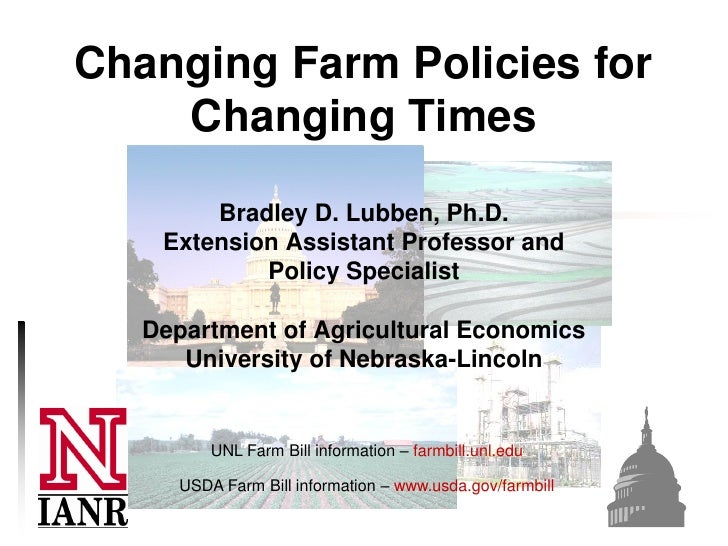 Changing Farm Policies for    Changing Times        Bradley D. Lubben, Ph.D.    Extension Assistant Professor and         ...