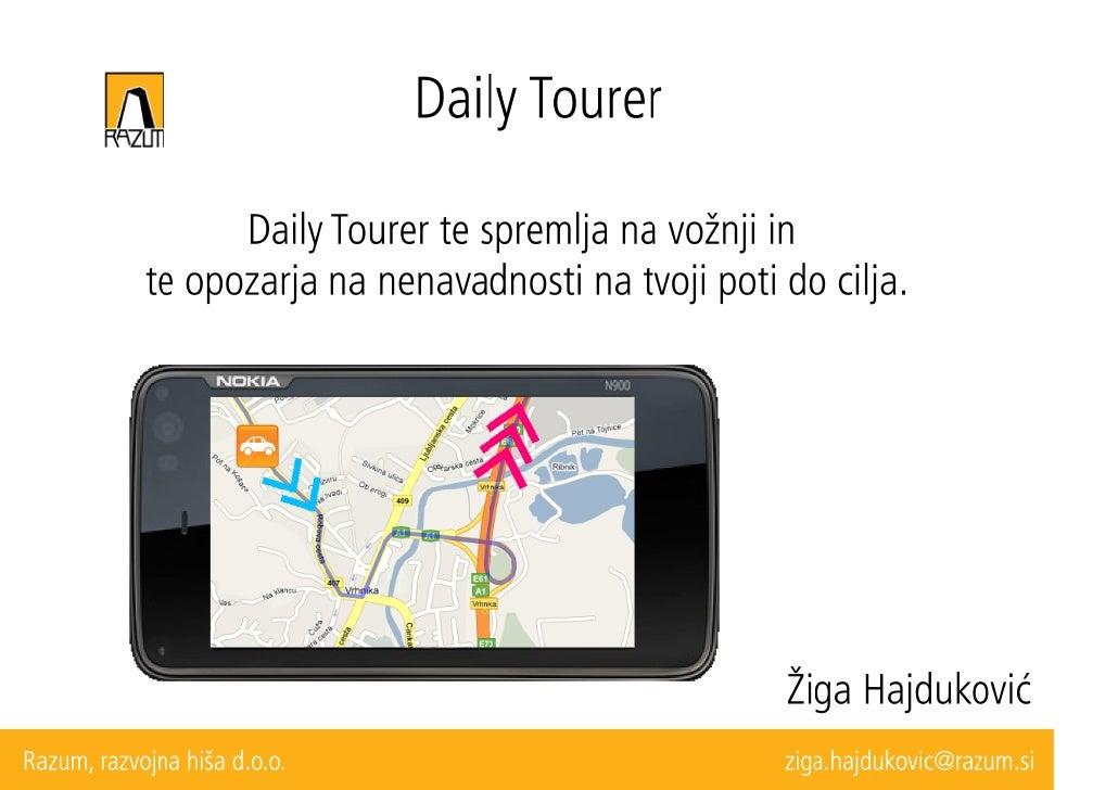 Daily Tourer        Med vožnjo beleži tvojo pot in združuje podatke o podobnih poteh.                    (pot v pisarno, d...