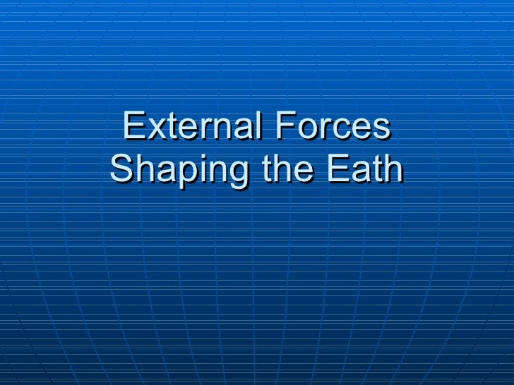 External Forces Shaping the Eath