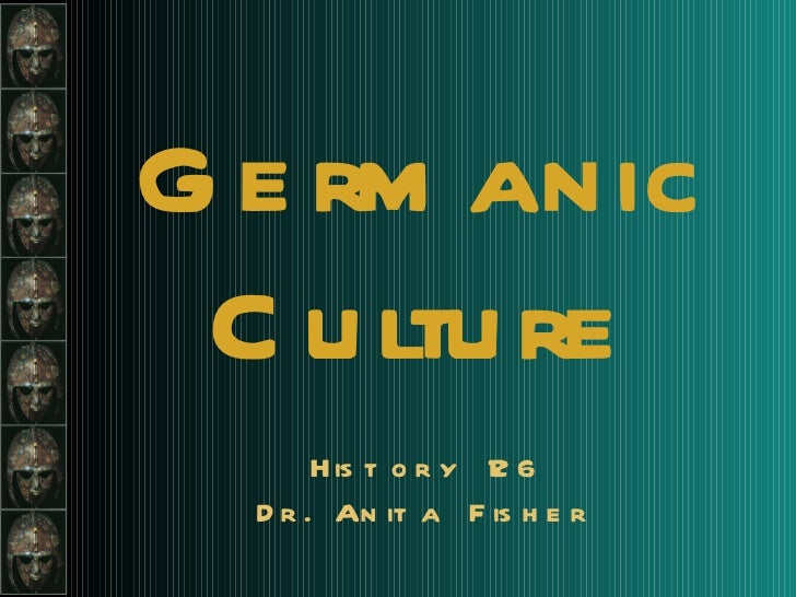 Germanic Culture History 126 Dr. Anita Fisher