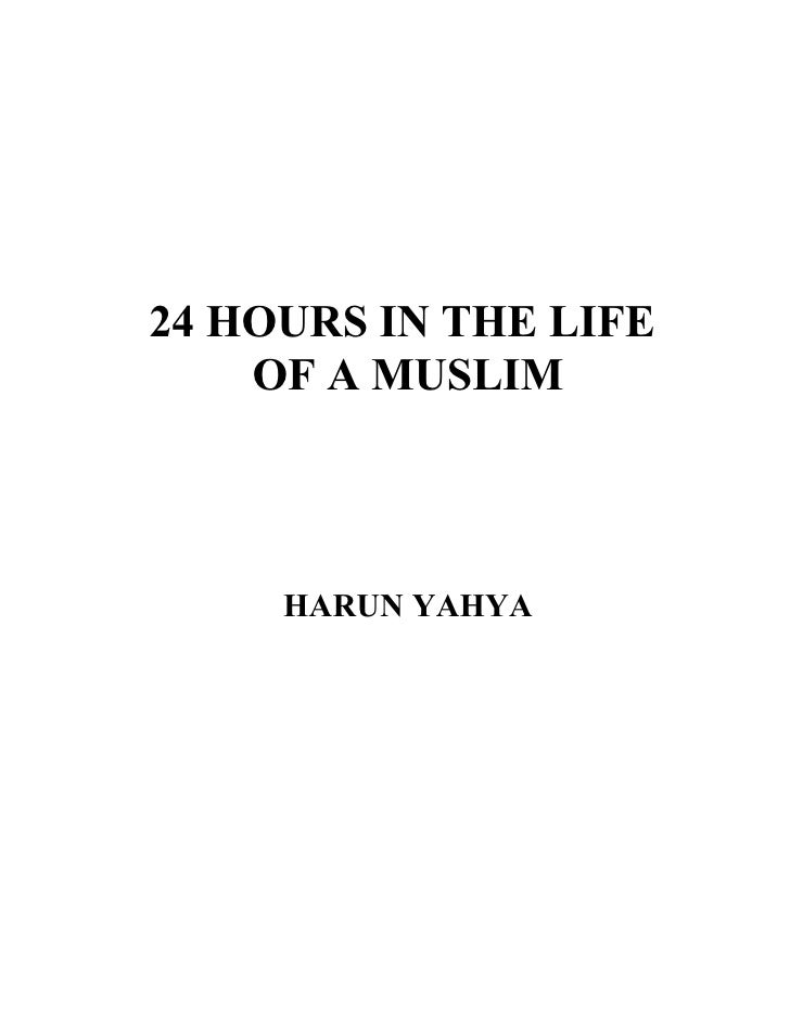 24 HOURS IN THE LIFE     OF A MUSLIM         HARUN YAHYA