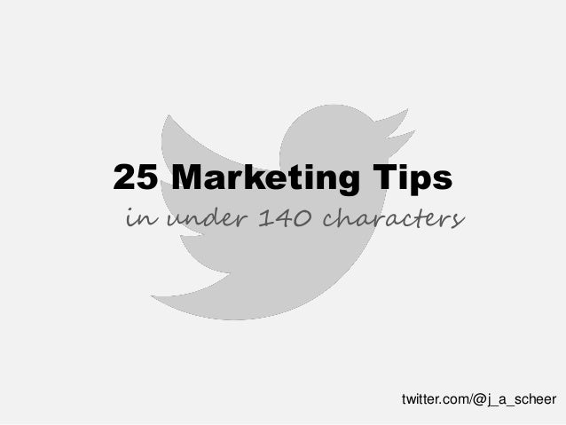 25 Marketing Tips  in under 140 characters  twitter.com/@j_a_scheer
