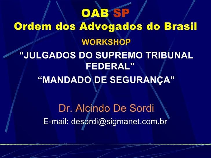 "OAB   SP Ordem dos Advogados do Brasil <ul><li>WORKSHOP </li></ul><ul><li>"" JULGADOS DO SUPREMO TRIBUNAL FEDERAL"" </li></u..."