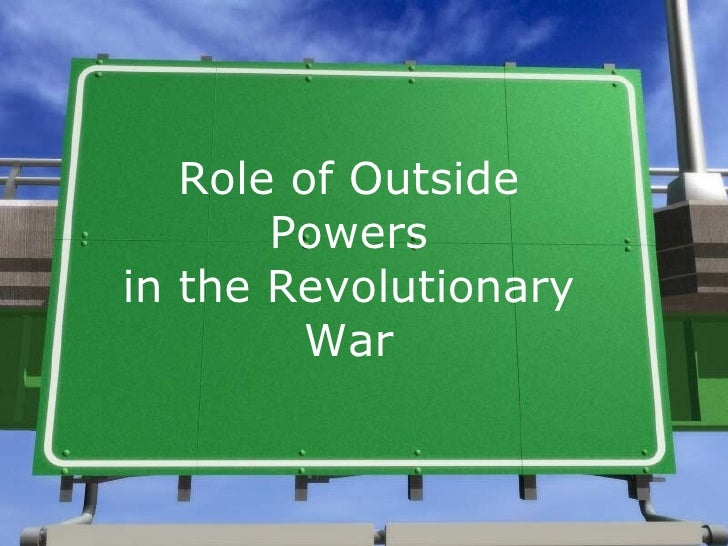 Role of Outside Powers in the Revolutionary War