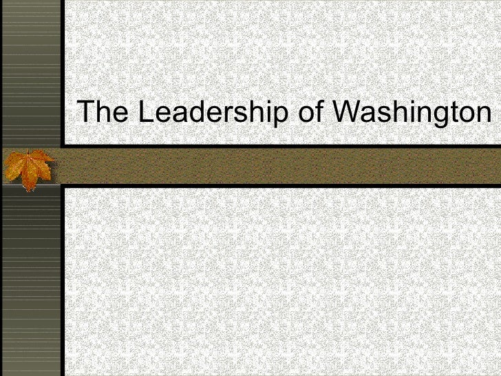 2 4 The Leadership Of Washington