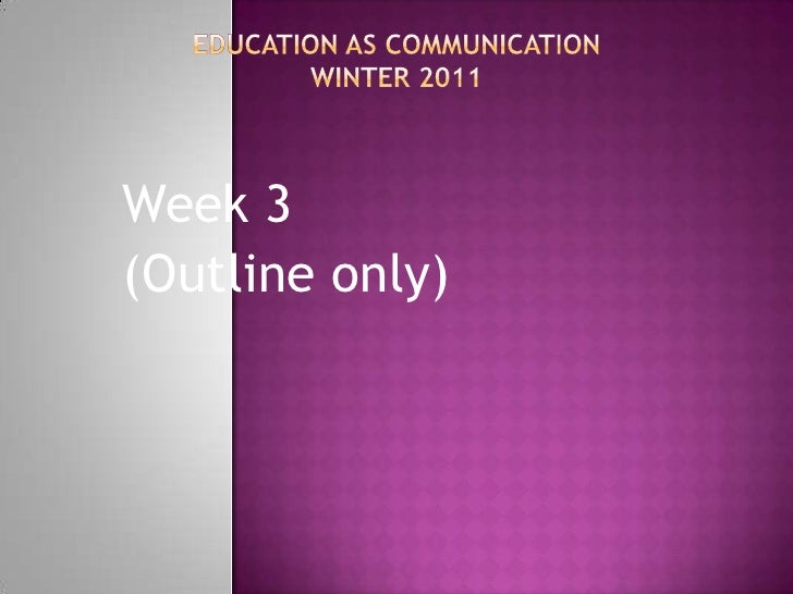 Education as CommunicationWinter 2011<br />Week 3<br />(Outline only)<br />