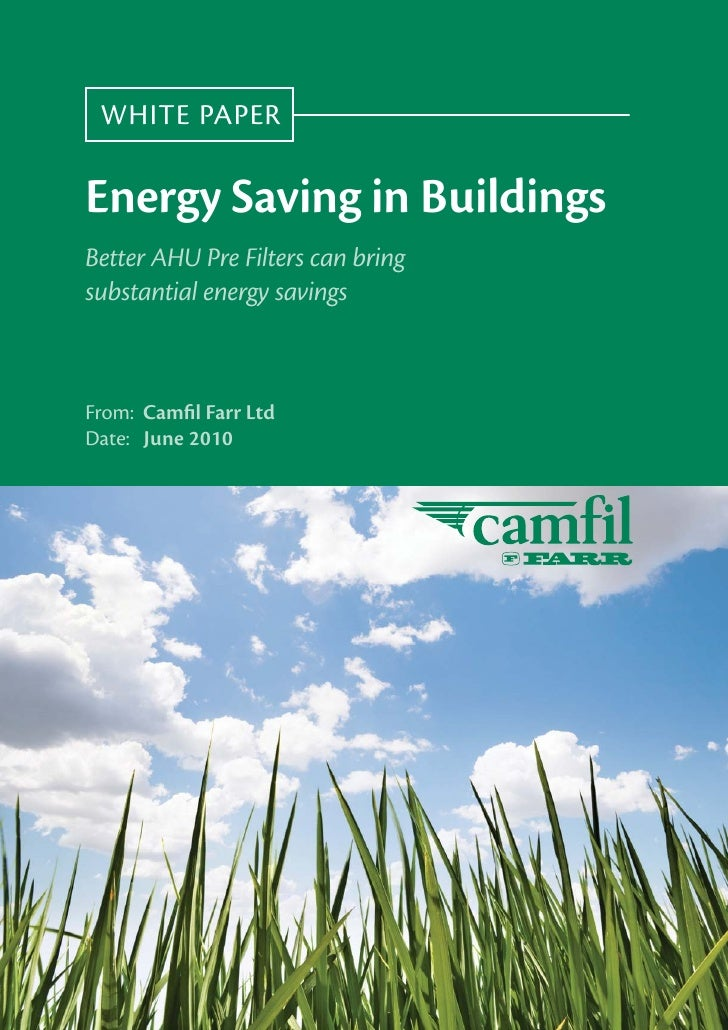 Camfil Whitepaper - Energy Saving in Buildings Better AHU Pre Filters can bring substantial energy savings