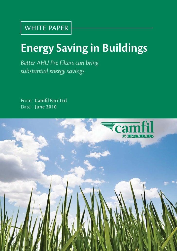 Camfil Whitepaper - Energy Saving in Buildings Better AHU Pre Filters can bring substantial energy savings