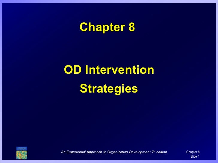 Chapter 8 OD Intervention           StrategiesAn Experiential Approach to Organization Development 7th edition   Chapter 8...