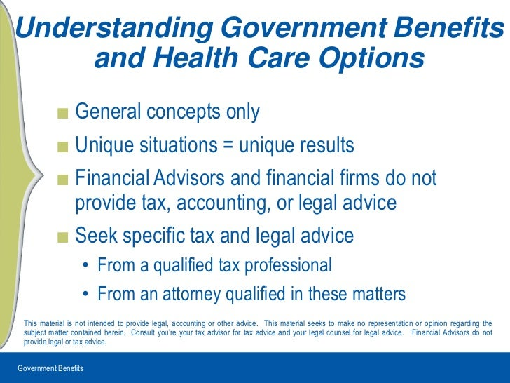 Government Benefits<br />UnderstandingGovernmentBenefits and Health Care Options<br />General concepts only<br />Unique si...