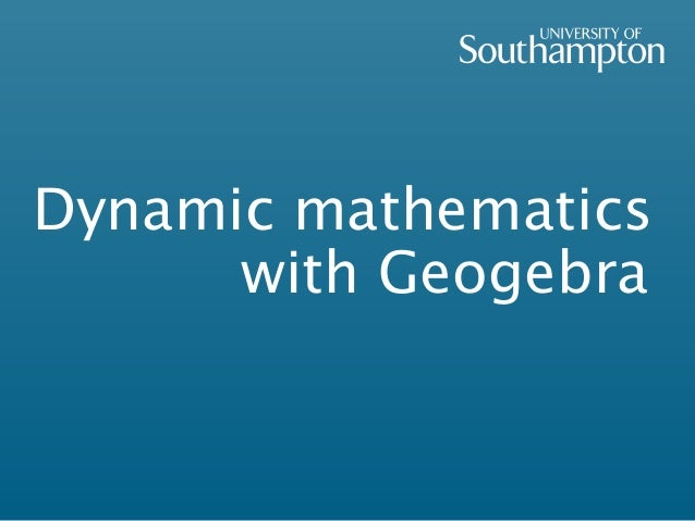 Dynamic mathematics with Geogebra