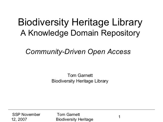 Biodiversity Heritage Library    A Knowledge Domain Repository      Community-Driven Open Access                        To...