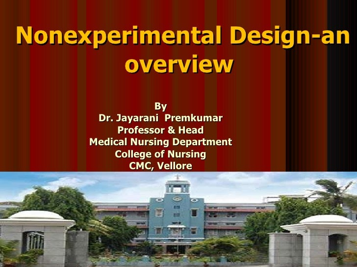 Nonexperimental Design-an overview   By Dr. Jayarani  Premkumar Professor & Head Medical Nursing Department College of Nur...
