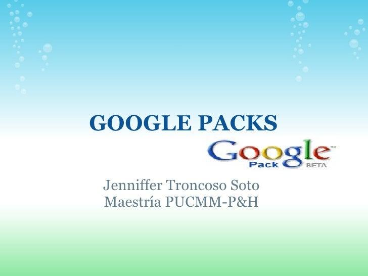 GOOGLE PACKS Jenniffer Troncoso Soto Maestría PUCMM-P&H