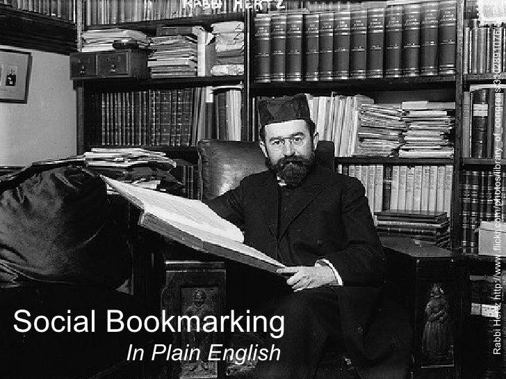 Social Bookmarking In Plain English Social Bookmarking In Plain English Rabbi Hertz http://www.flickr.com/photos/library_o...