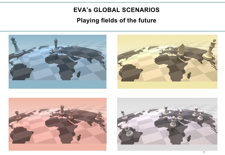 EVA's GLOBAL SCENARIOS Playing fields of the future