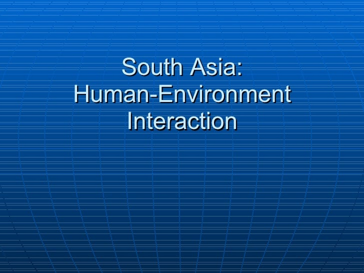 South Asia: Human-Environment Interaction
