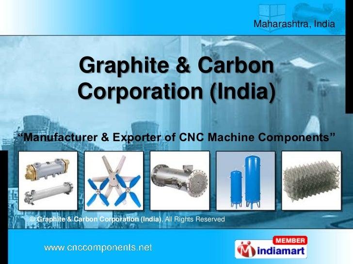 "Maharashtra, India                Graphite & Carbon                Corporation (India)""Manufacturer & Exporter of CNC Mach..."