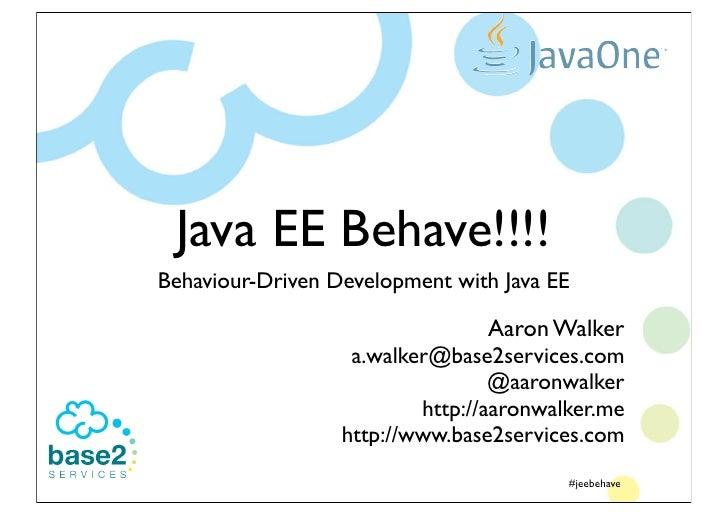 Java EE Behave!!!!                                     Behaviour-Driven Development with Java EE                          ...