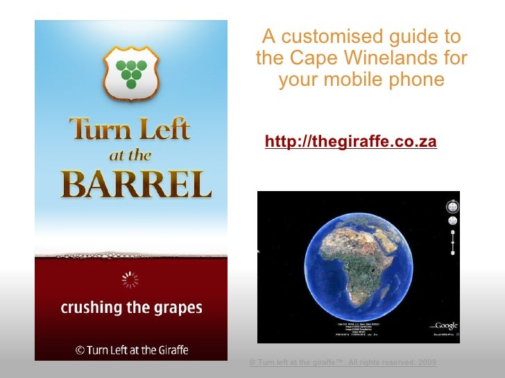 A customised guide to the Cape Winelands for your mobile phone © Turn left at the giraffe™. All rights reserved. 2009 http...