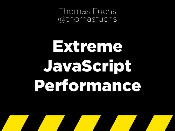 Thomas Fuchs   @thomasfuchs     Extreme  JavaScript Performance