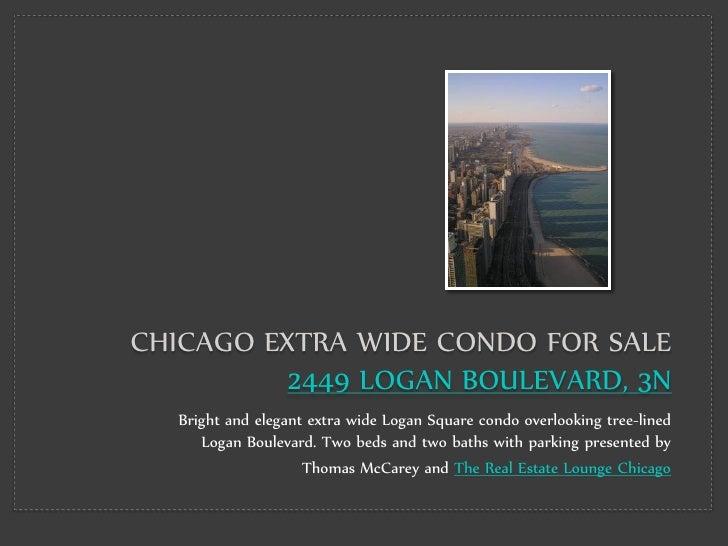 CHICAGO EXTRA WIDE CONDO FOR SALE           2449 LOGAN BOULEVARD, 3N    Bright and elegant extra wide Logan Square condo o...