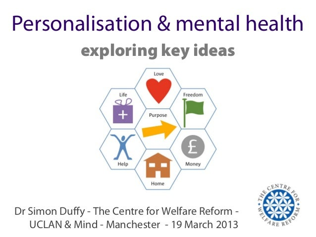 Personalisation & mental health              exploring key ideasDr Simon Duffy - The Centre for Welfare Reform -   UCLAN &...