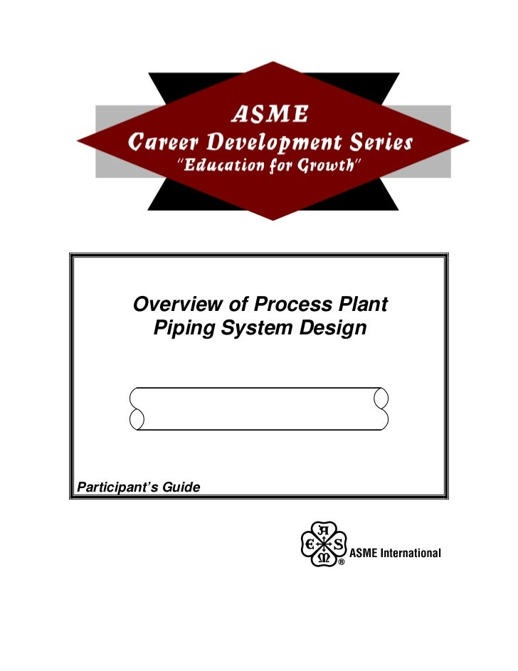 Overview of Process Plant         Piping System DesignParticipant's Guide