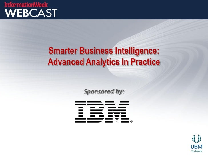 Smarter Business Intelligence:Advanced Analytics In Practice         Sponsored by: