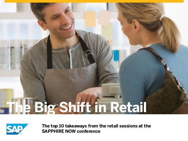 The Big Shift in Retail The top 10 takeaways from the retail sessions at the SAPPHIRE NOW conference