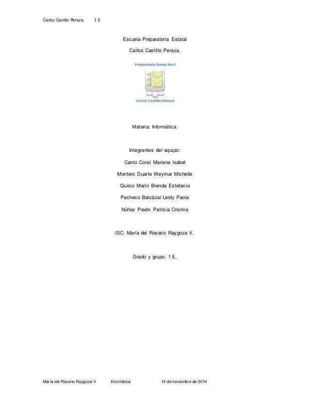 Carlos Castillo Peraza 1 E  Escuela Preparatoria Estatal  Carlos Castillo Peraza.  Materia: Informática.  Integrantes del ...