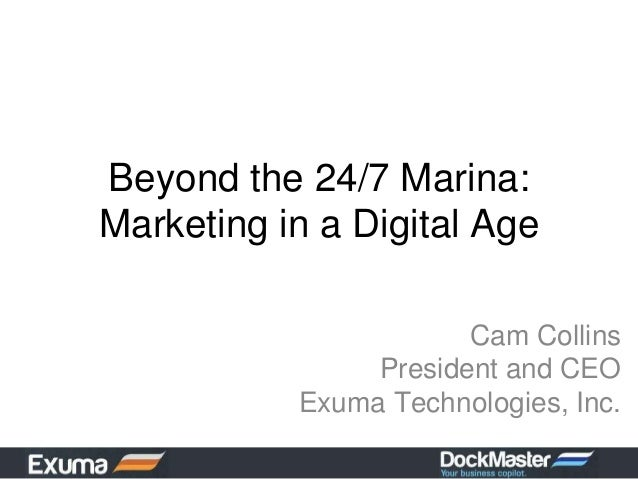 Beyond the 24/7 Marina:Marketing in a Digital Age                       Cam Collins                President and CEO      ...