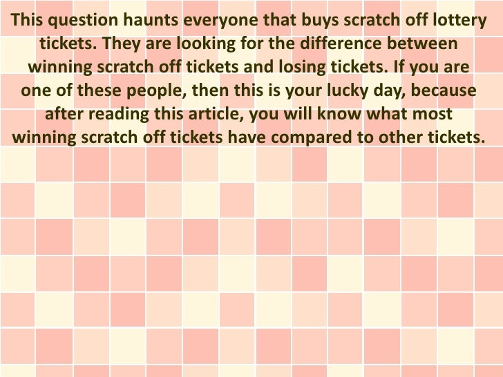 This question haunts everyone that buys scratch off lottery   tickets. They are looking for the difference between  winnin...