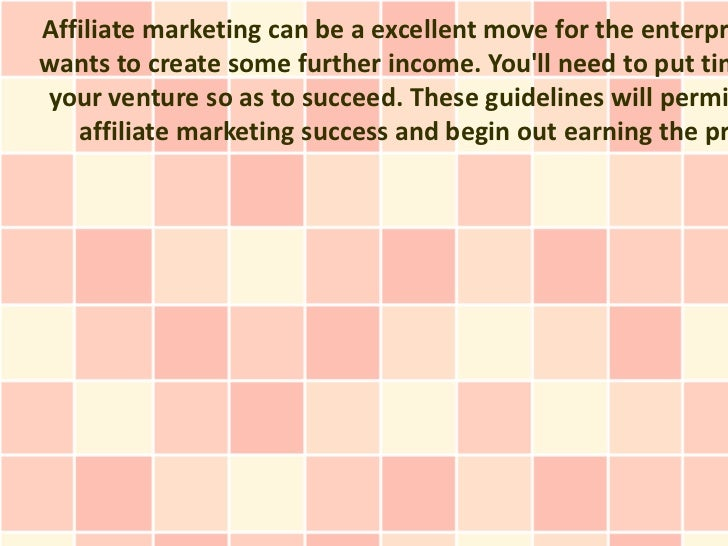Affiliate marketing can be a excellent move for the enterprwants to create some further income. Youll need to put timyour ...