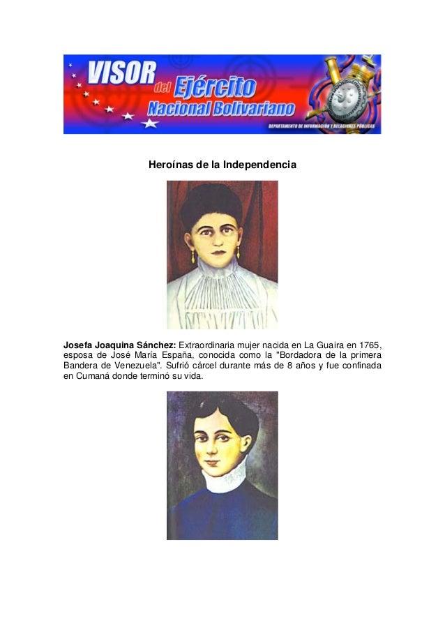 Heroínas de la IndependenciaJosefa Joaquina Sánchez: Extraordinaria mujer nacida en La Guaira en 1765,esposa de José María...