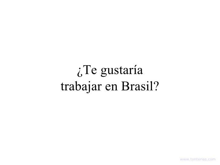 ¿Te gustaría trabajar en Brasil? www.tonterias.com