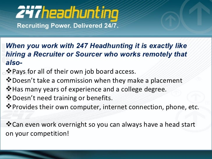 <ul><li>When you work with 247 Headhunting it is exactly like hiring a Recruiter or Sourcer who works remotely that also- ...