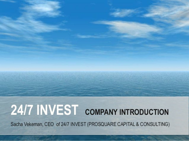 Sacha Vekeman, CEO of 24/7 INVEST (PROSQUARE CAPITAL & CONSULTING)24/7 INVEST COMPANY INTRODUCTION