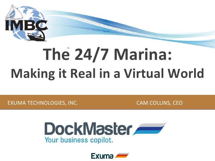 EXUMA TECHNOLOGIES, INC. CAM COLLINS, CEO The 24/7 Marina: Making it Real in a Virtual World
