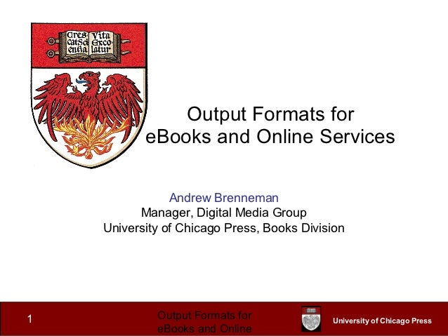Output Formats for           eBooks and Online Services                Andrew Brenneman          Manager, Digital Media Gr...