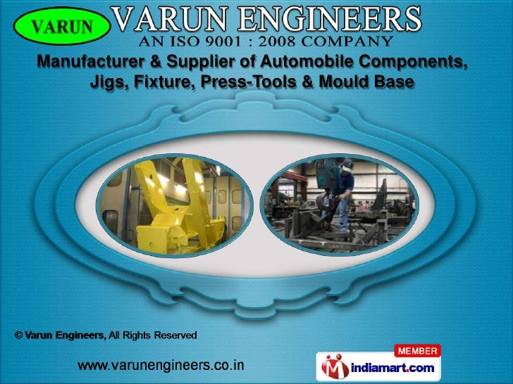 Manufacturer & Supplier of Automobile Components,     Jigs, Fixture, Press-Tools & Mould Base