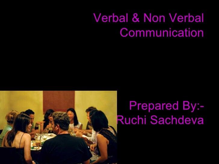 Verbal & Non Verbal Communication Prepared By:- Ruchi Sachdeva