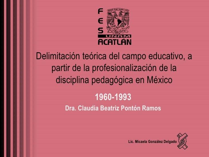 Delimitación teórica del campo educativo, a    partir de la profesionalización de la     disciplina pedagógica en México  ...