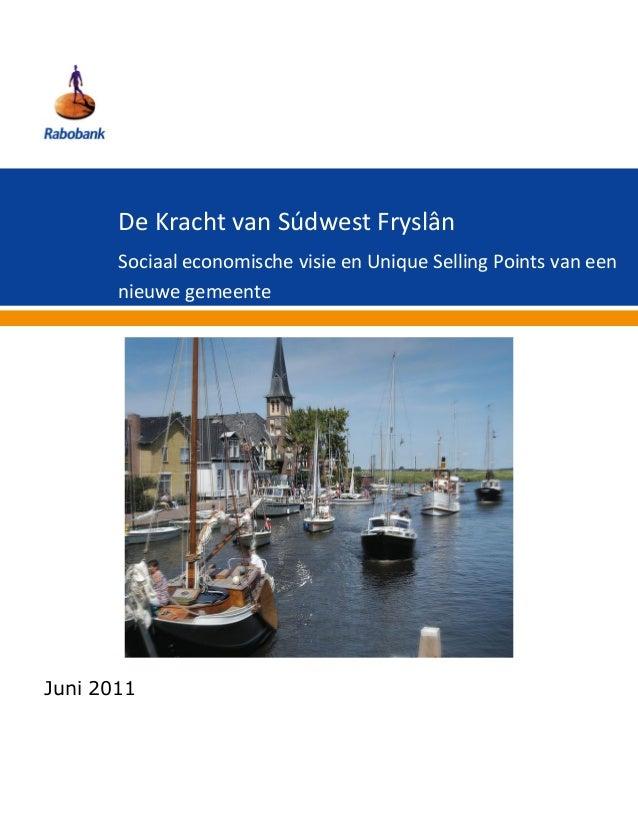 De Kracht van Súdwest Fryslân       Sociaal economische visie en Unique Selling Points van een       nieuwe gemeenteJuni 2...