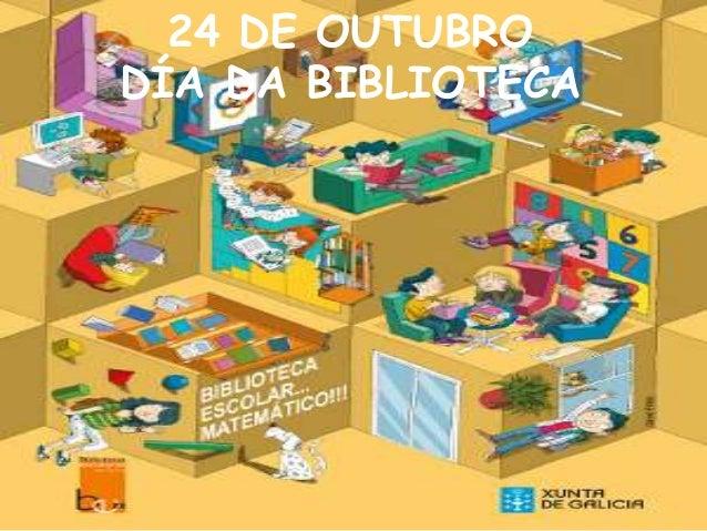 24 DE OUTUBRO  DÍA DA BIBLIOTECA