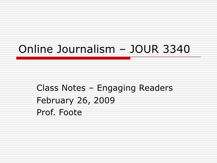 Online Journalism – JOUR 3340 Class Notes – Engaging Readers February 26, 2009 Prof. Foote