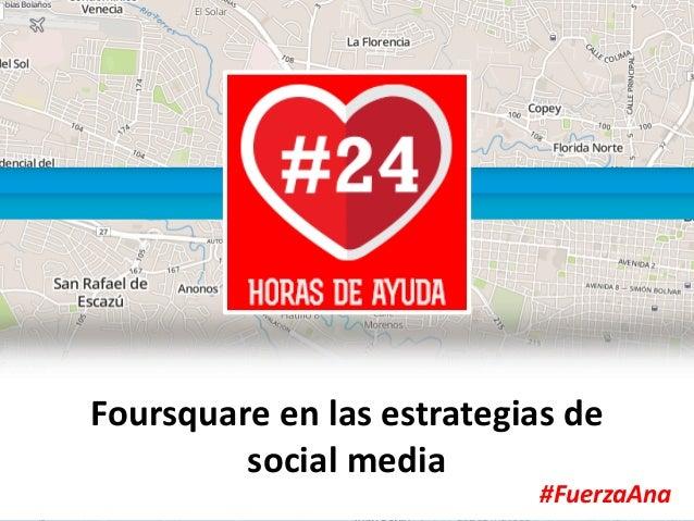 Foursquare en las estrategias de Social Media - Congreso Online #24HorasDeAyuda #FuerzaAna