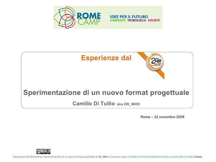 Roma – 22 novembre 2008 Esperienze dal Sperimentazione di un nuovo format progettuale Camillo Di Tullio   aka DR_WHO